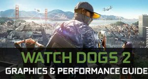Watch_Dogs 2 – Guide Nvidia « Graphics And Performance »