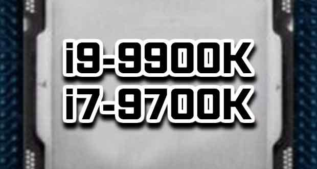 Processeurs Intel Core i9-9900K et Core i7-9700K