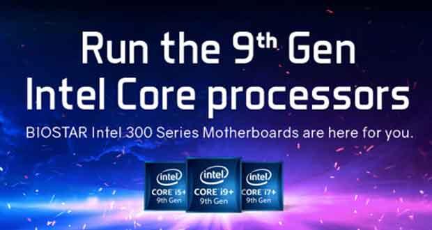 Core de 9ème génération, les cartes mères Biostar 300 series sont compatibles.