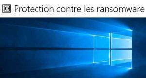Windows 10 v1809 et « Sécurité Windows », la Protection contre les ransomware
