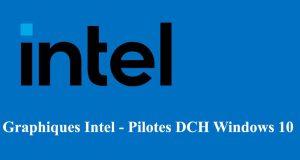 Drivers Intel HD Graphics - Graphiques Intel - Pilotes DCH Windows 10