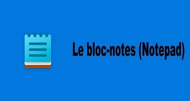 Windows 10, l'application Bloc-notes alias le Notepad