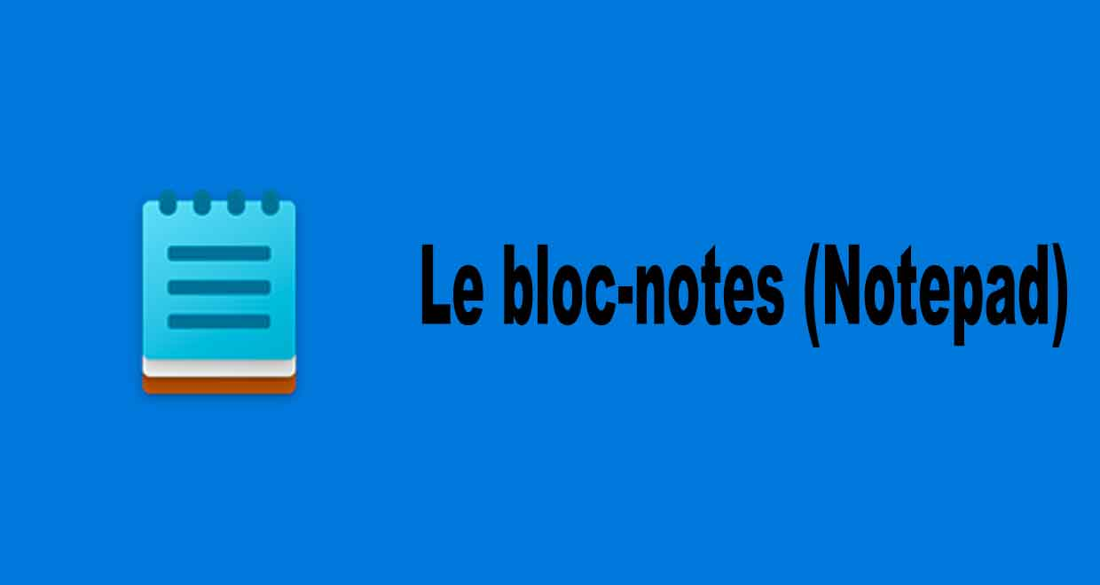 Windows 10, l'application Bloc-notes alias le Notepad