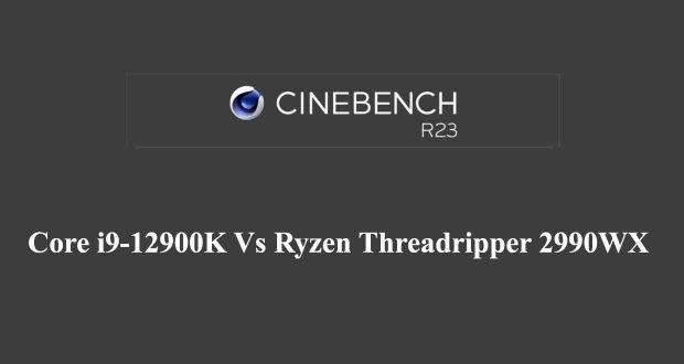 Cinebench R23, Core i9-12900K Vs Ryzen Threadripper 2990WX